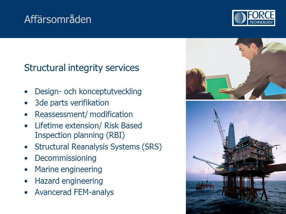 Affärsområden Structural integrity services •Design- och konceptutveckling •3de parts verifikation •Reassessment/ modification •Lifetime extension/ Ri