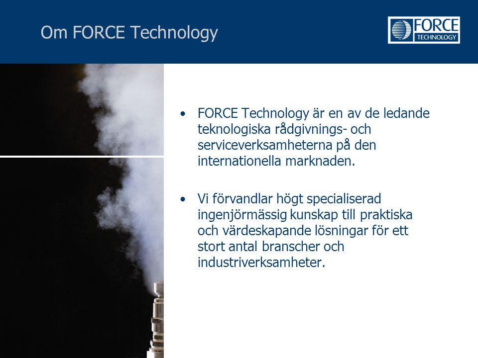 Om FORCE Technology •FORCE Technology är en av de ledande teknologiska rådgivnings- och serviceverksamheterna på den internationella marknaden. •Vi fö