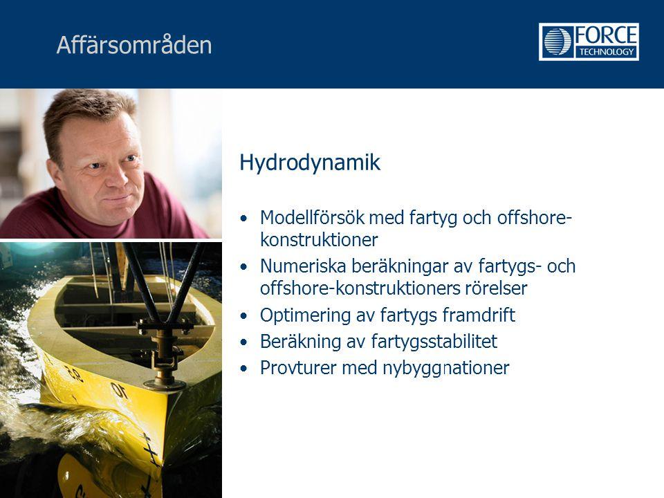 Affärsområden Hydrodynamik •Modellförsök med fartyg och offshore- konstruktioner •Numeriska beräkningar av fartygs- och offshore-konstruktioners rörel