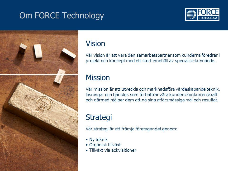 Om FORCE Technology Strategi Vår strategi är att främja företagandet genom: • Ny teknik • Organisk tillväxt • Tillväxt via ackvisitioner. Vision Vår v