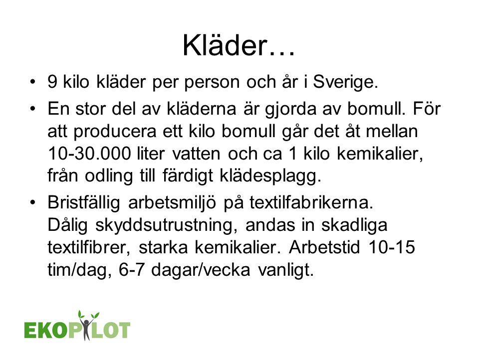 Kläder… •9 kilo kläder per person och år i Sverige. •En stor del av kläderna är gjorda av bomull. För att producera ett kilo bomull går det åt mellan