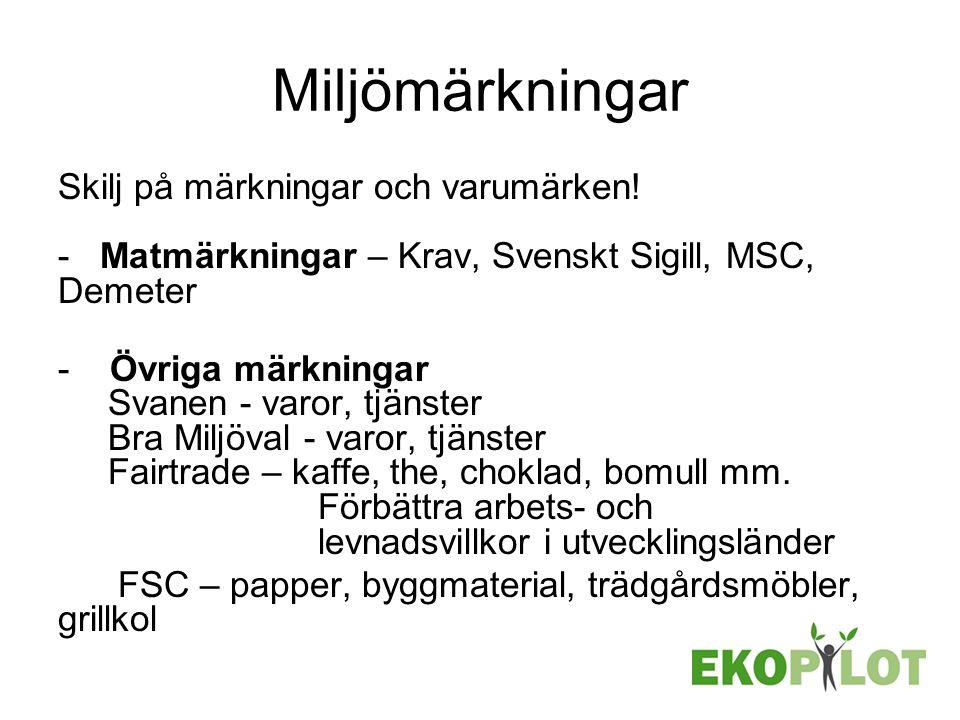 Miljömärkningar Skilj på märkningar och varumärken! - Matmärkningar – Krav, Svenskt Sigill, MSC, Demeter - Övriga märkningar Svanen - varor, tjänster