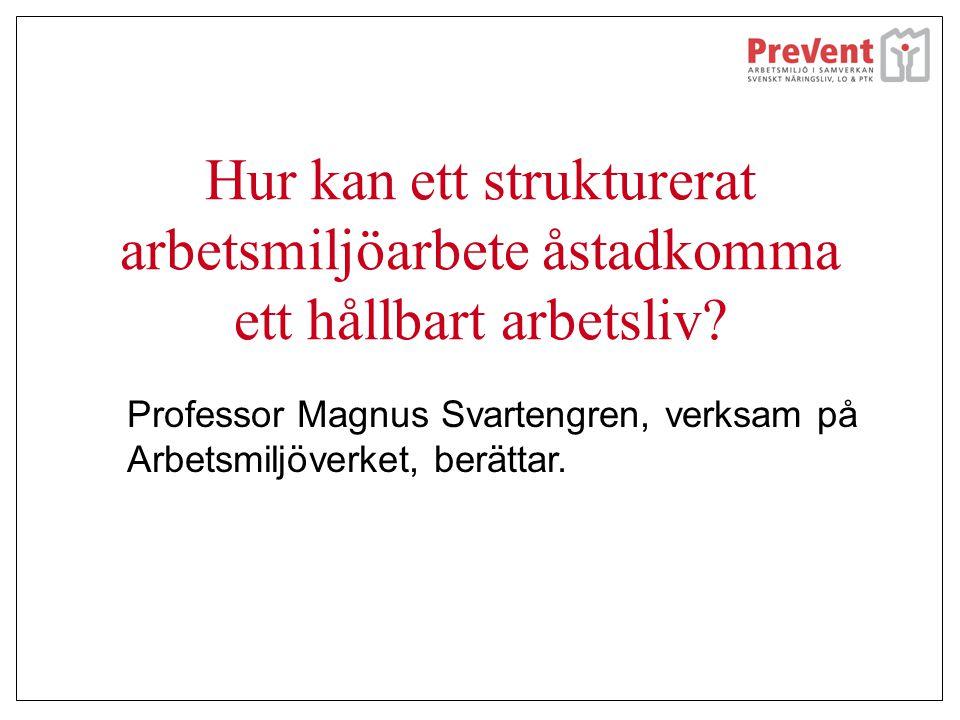 Hur kan ett strukturerat arbetsmiljöarbete åstadkomma ett hållbart arbetsliv? Professor Magnus Svartengren, verksam på Arbetsmiljöverket, berättar.