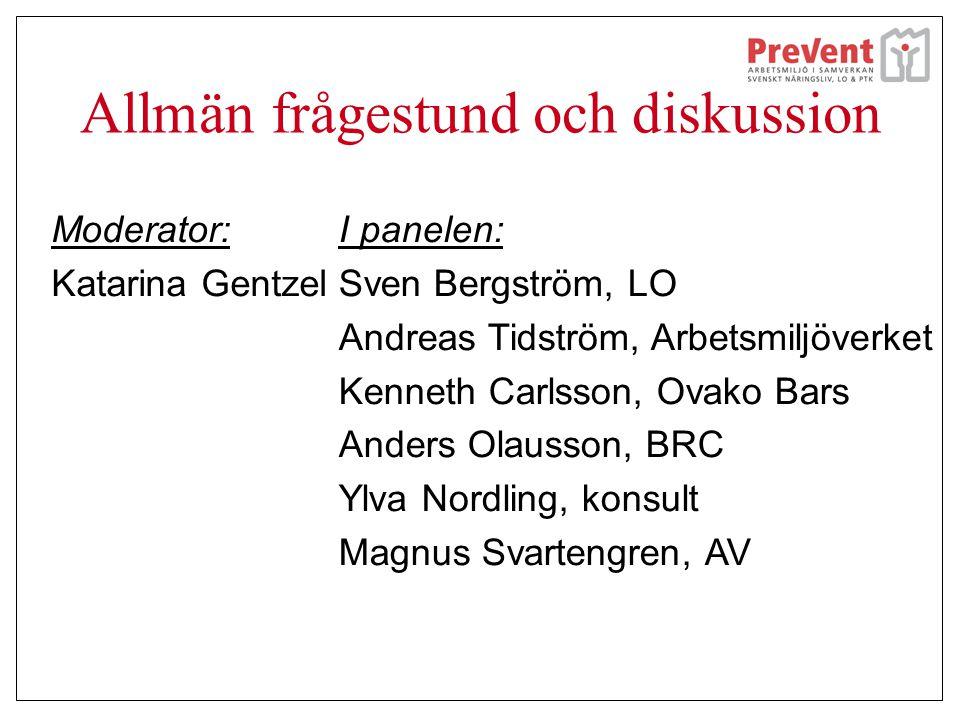 Allmän frågestund och diskussion Moderator: Katarina Gentzel I panelen: Sven Bergström, LO Andreas Tidström, Arbetsmiljöverket Kenneth Carlsson, Ovako