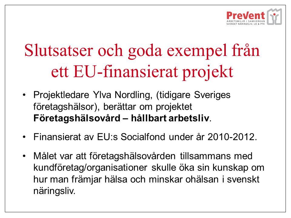 Slutsatser och goda exempel från ett EU-finansierat projekt •Projektledare Ylva Nordling, (tidigare Sveriges företagshälsor), berättar om projektet Fö