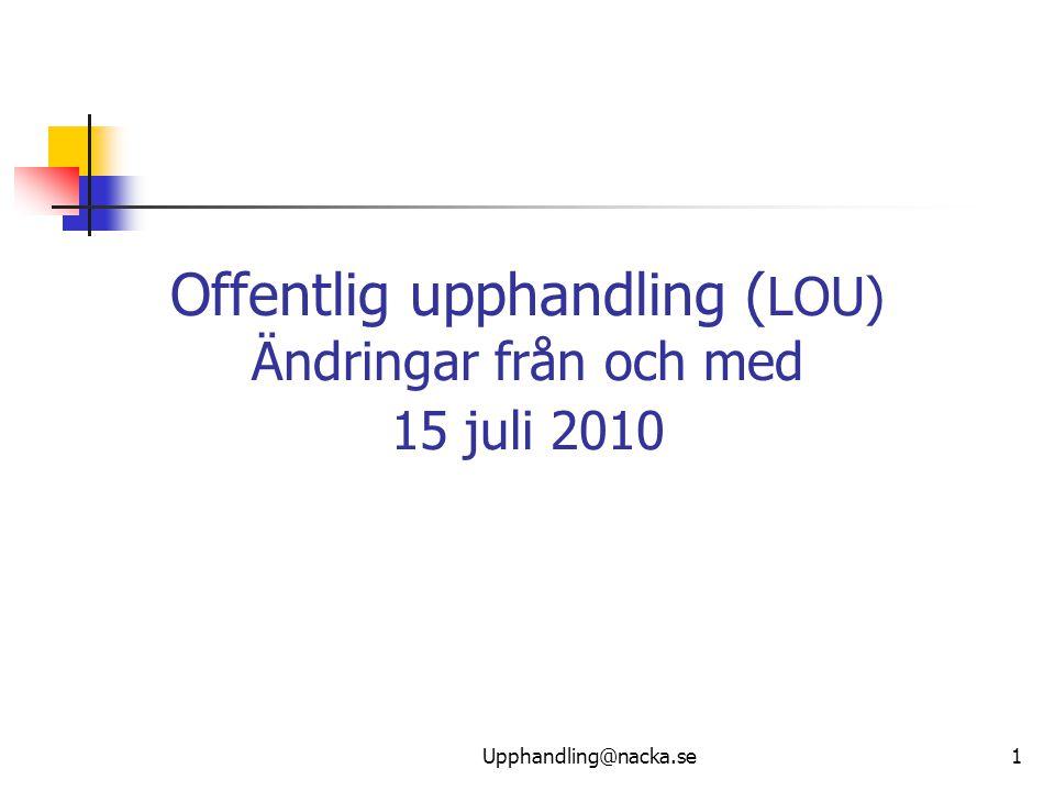 1 Offentlig upphandling ( LOU) Ändringar från och med 15 juli 2010 Upphandling@nacka.se