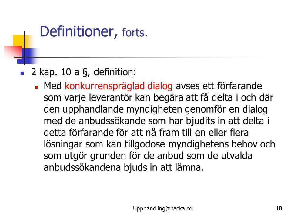 10 Definitioner, forts.  2 kap. 10 a §, definition:  Med konkurrenspräglad dialog avses ett förfarande som varje leverantör kan begära att få delta