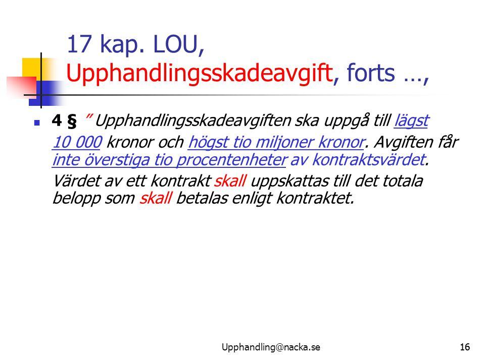 """16 17 kap. LOU, Upphandlingsskadeavgift, forts …,  4 § """" Upphandlingsskadeavgiften ska uppgå till lägst 10 000 kronor och högst tio miljoner kronor."""