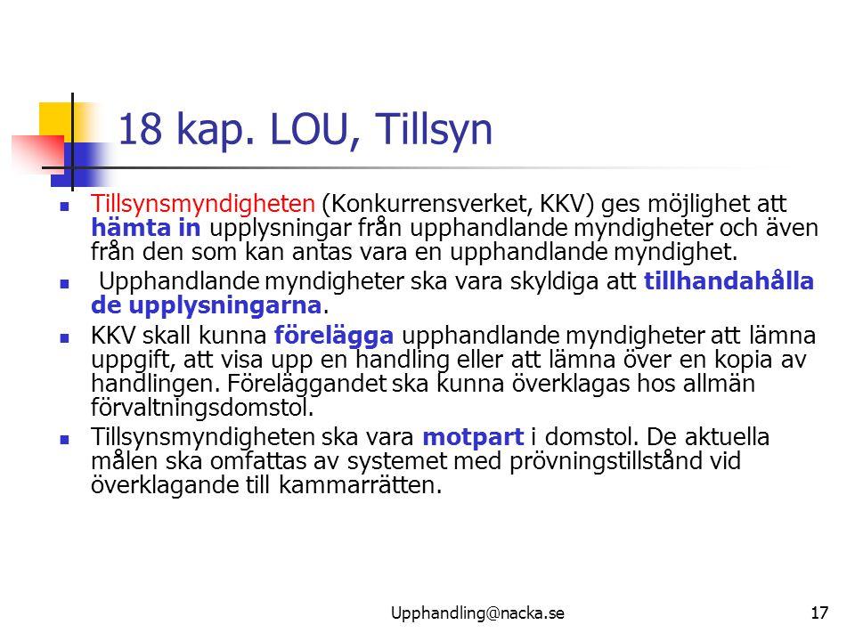 17 18 kap. LOU, Tillsyn  Tillsynsmyndigheten (Konkurrensverket, KKV) ges möjlighet att hämta in upplysningar från upphandlande myndigheter och även f