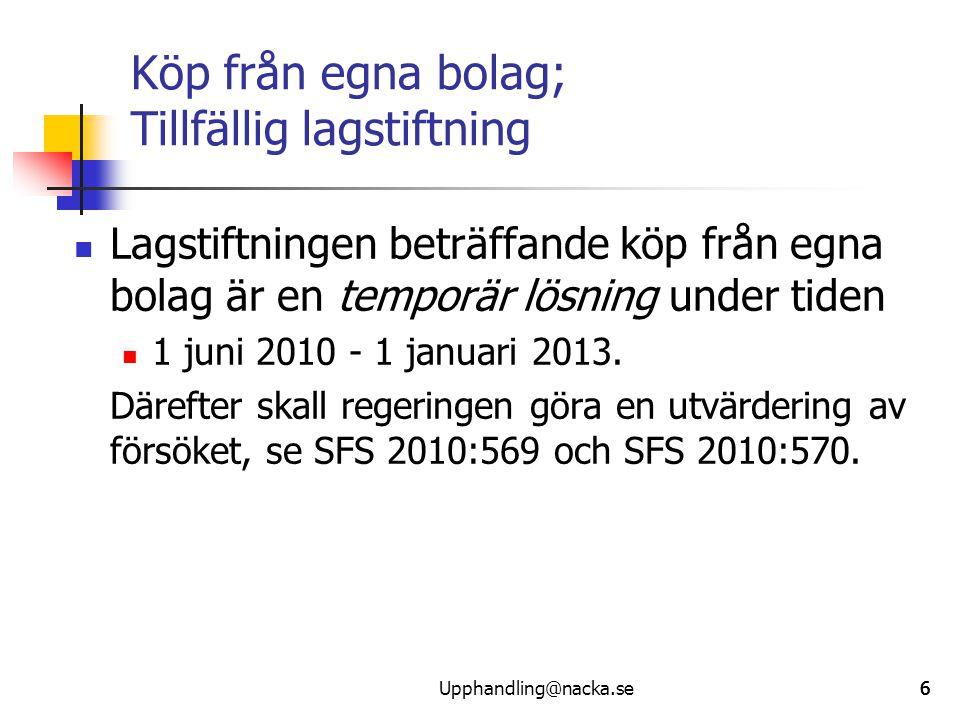 666 Köp från egna bolag; Tillfällig lagstiftning  Lagstiftningen beträffande köp från egna bolag är en temporär lösning under tiden  1 juni 2010 - 1 januari 2013.