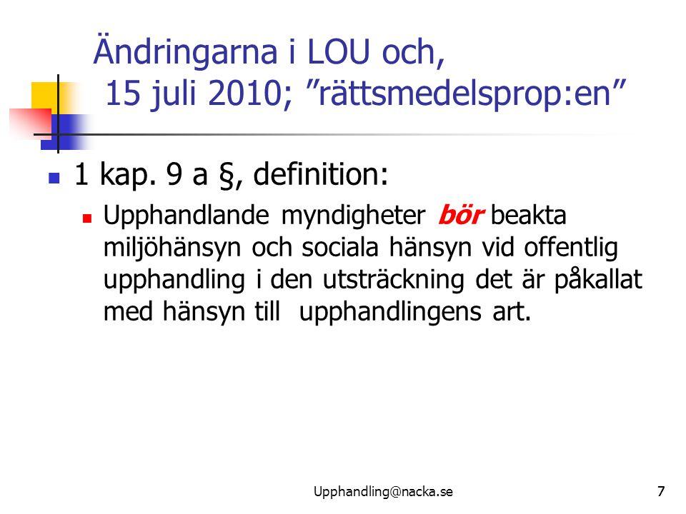 """777 Ändringarna i LOU och, 15 juli 2010; """"rättsmedelsprop:en""""  1 kap. 9 a §, definition:  Upphandlande myndigheter bör beakta miljöhänsyn och social"""
