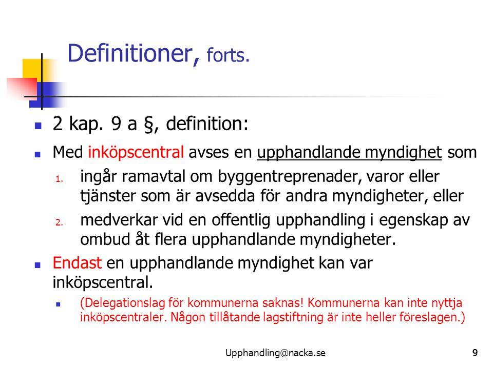 999 Definitioner, forts.  2 kap. 9 a §, definition:  Med inköpscentral avses en upphandlande myndighet som 1. ingår ramavtal om byggentreprenader, v