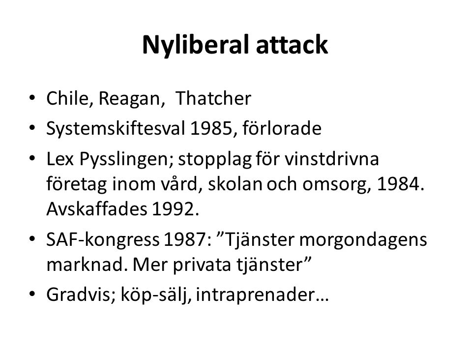 Nyliberal attack • Chile, Reagan, Thatcher • Systemskiftesval 1985, förlorade • Lex Pysslingen; stopplag för vinstdrivna företag inom vård, skolan och omsorg, 1984.
