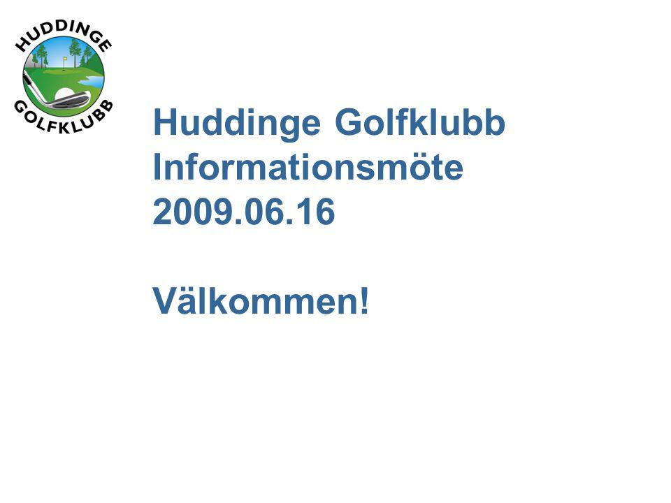 Huddinge Golfklubb Informationsmöte 2009.06.16 Välkommen!