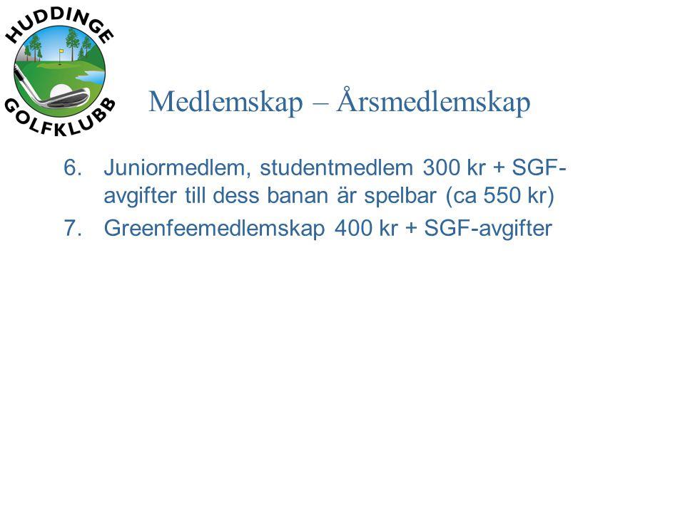Medlemskap – Årsmedlemskap 6.Juniormedlem, studentmedlem 300 kr + SGF- avgifter till dess banan är spelbar (ca 550 kr) 7.Greenfeemedlemskap 400 kr + SGF-avgifter