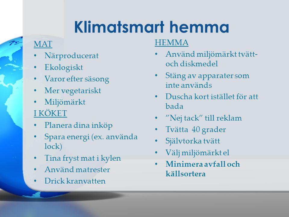 Klimatsmart hemma MAT • Närproducerat • Ekologiskt • Varor efter säsong • Mer vegetariskt • Miljömärkt I KÖKET • Planera dina inköp • Spara energi (ex.
