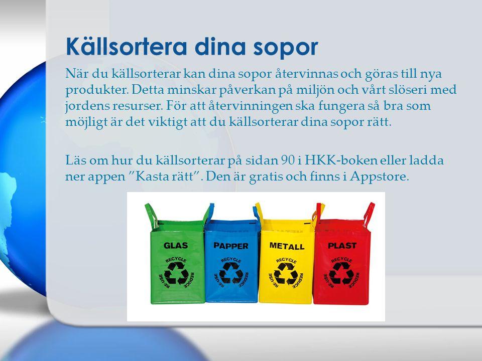 När du källsorterar kan dina sopor återvinnas och göras till nya produkter. Detta minskar påverkan på miljön och vårt slöseri med jordens resurser. Fö