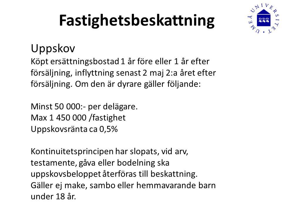 Fastighetsbeskattning Uppskov Köpt ersättningsbostad 1 år före eller 1 år efter försäljning, inflyttning senast 2 maj 2:a året efter försäljning.