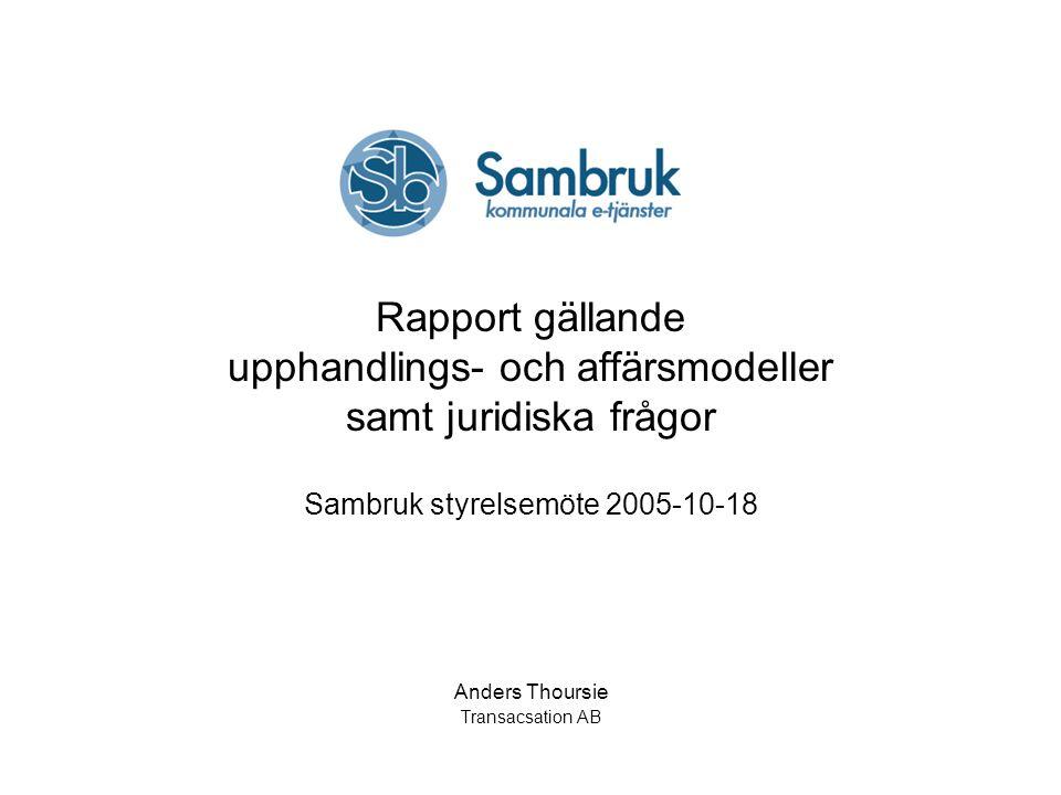 Rapport gällande upphandlings- och affärsmodeller samt juridiska frågor Sambruk styrelsemöte 2005-10-18 Anders Thoursie Transacsation AB