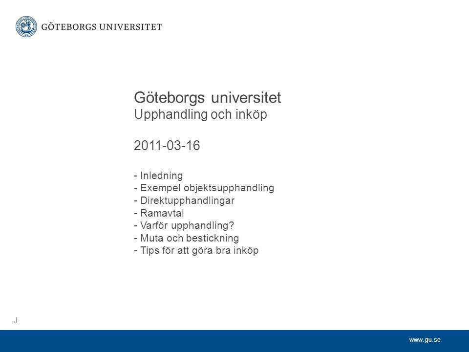 www.gu.se Göteborgs universitet Upphandling och inköp 2011-03-16 - Inledning - Exempel objektsupphandling - Direktupphandlingar - Ramavtal - Varför up