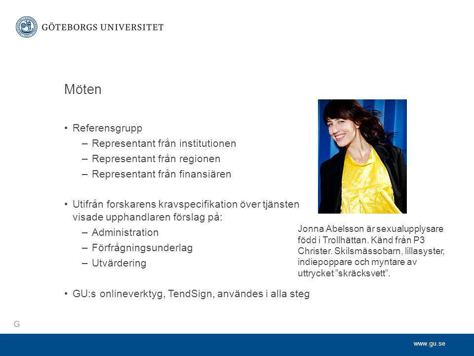 www.gu.se Möten •Referensgrupp –Representant från institutionen –Representant från regionen –Representant från finansiären •Utifrån forskarens kravspe
