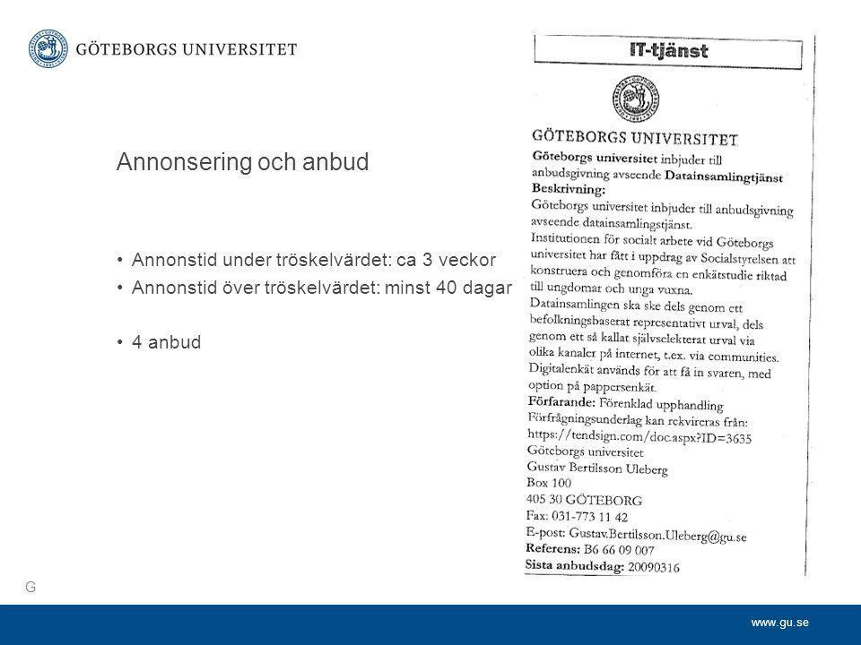 www.gu.se Annonsering och anbud •Annonstid under tröskelvärdet: ca 3 veckor •Annonstid över tröskelvärdet: minst 40 dagar •4 anbud G