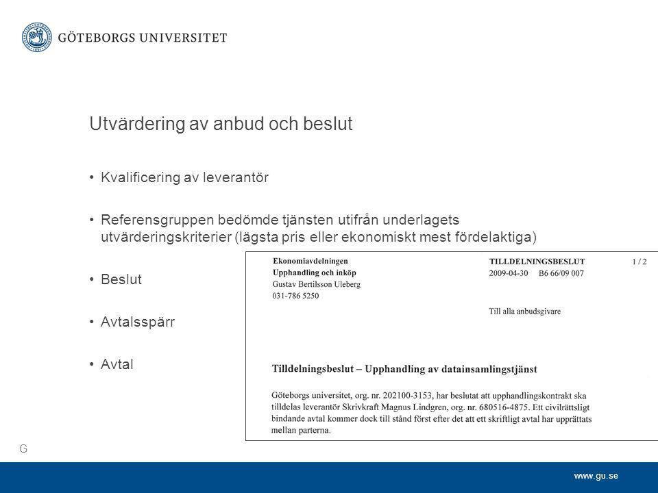 www.gu.se Utvärdering av anbud och beslut •Kvalificering av leverantör •Referensgruppen bedömde tjänsten utifrån underlagets utvärderingskriterier (lä