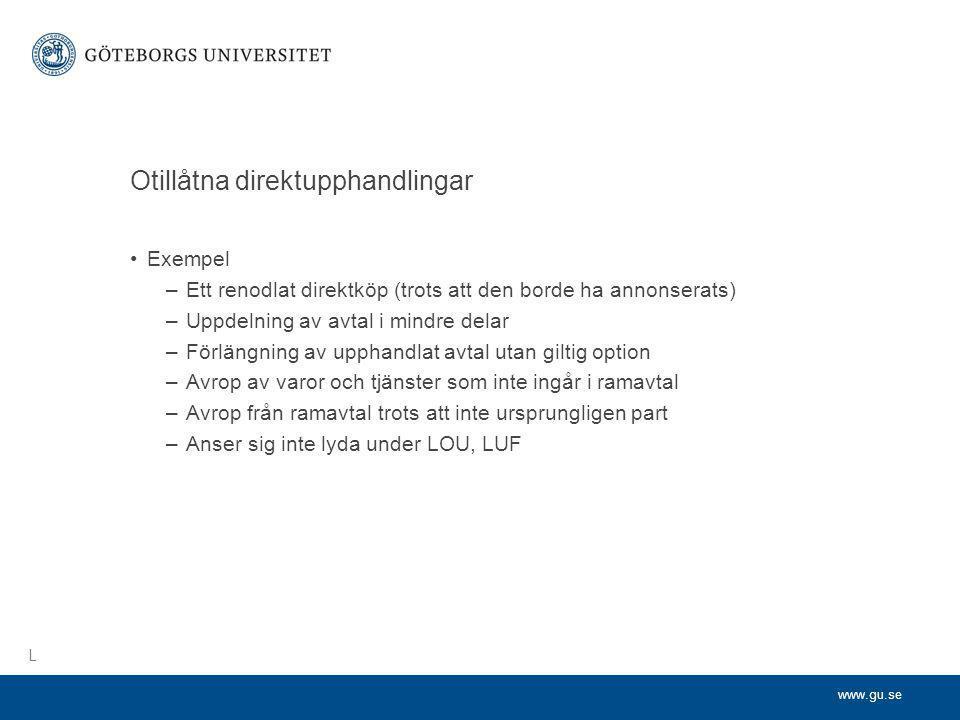 www.gu.se Otillåtna direktupphandlingar •Exempel –Ett renodlat direktköp (trots att den borde ha annonserats) –Uppdelning av avtal i mindre delar –För