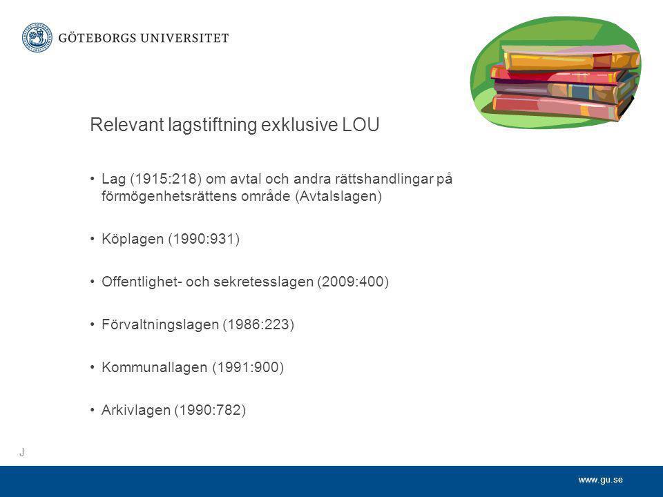www.gu.se Relevant lagstiftning exklusive LOU •Lag (1915:218) om avtal och andra rättshandlingar på förmögenhetsrättens område (Avtalslagen) •Köplagen