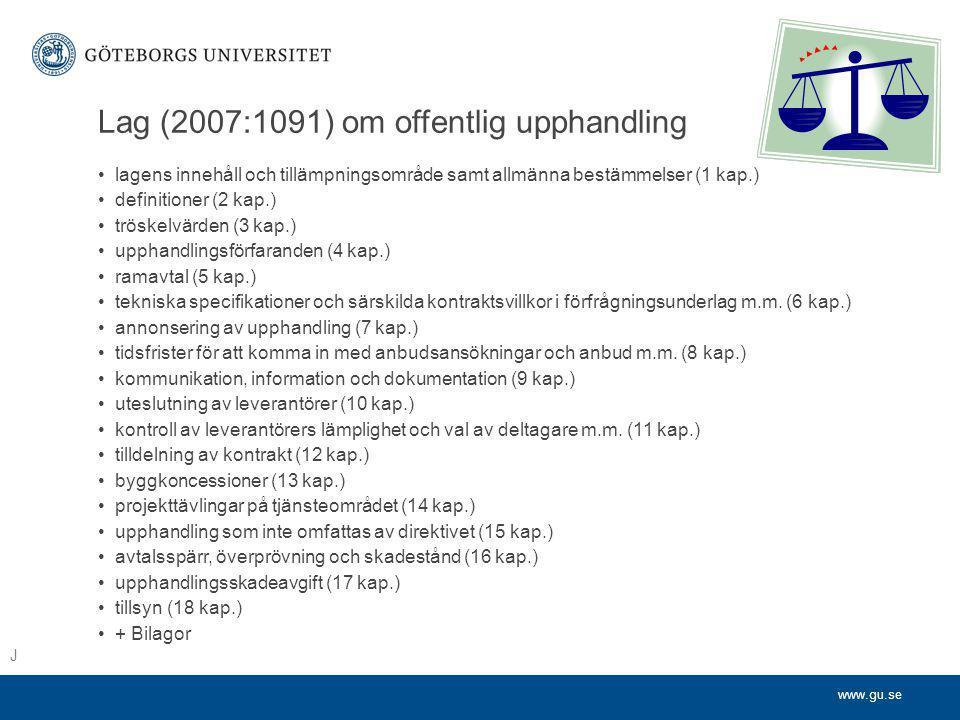 www.gu.se Lag (2007:1091) om offentlig upphandling •lagens innehåll och tillämpningsområde samt allmänna bestämmelser (1 kap.) •definitioner (2 kap.)