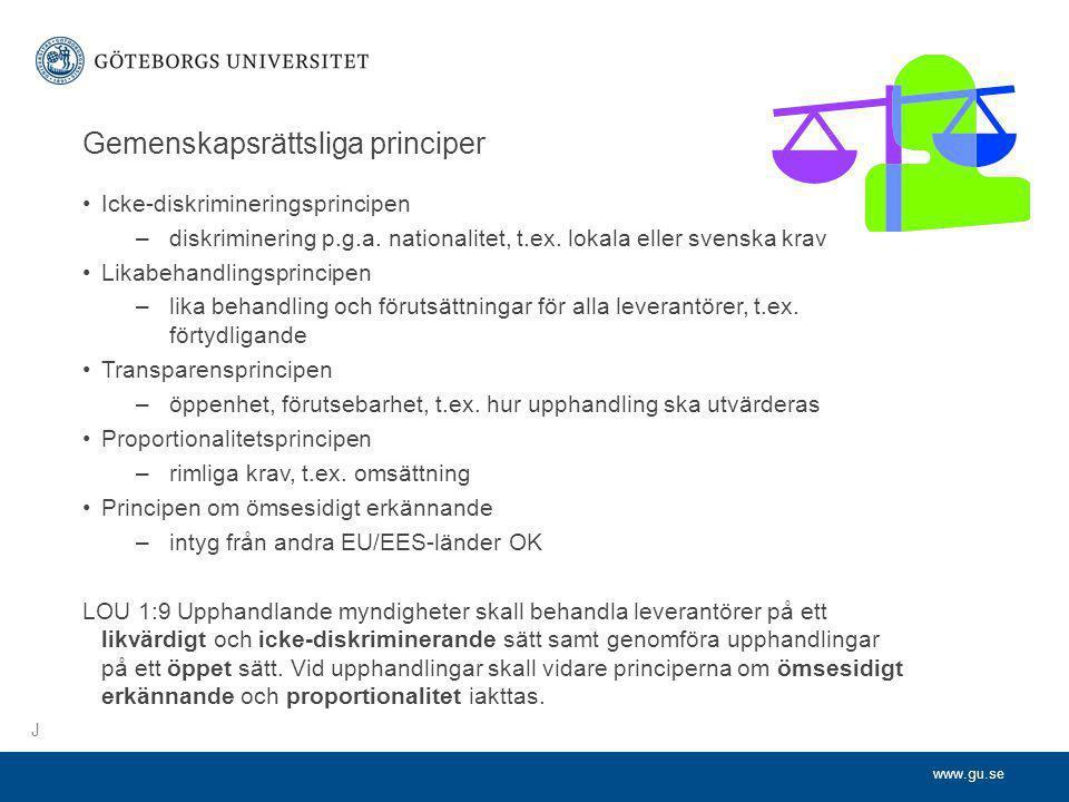 www.gu.se Gemenskapsrättsliga principer •Icke-diskrimineringsprincipen –diskriminering p.g.a. nationalitet, t.ex. lokala eller svenska krav •Likabehan