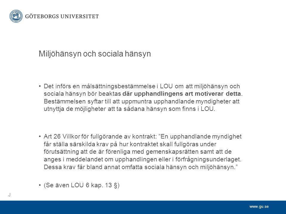 www.gu.se Miljöhänsyn och sociala hänsyn •Det införs en målsättningsbestämmelse i LOU om att miljöhänsyn och sociala hänsyn bör beaktas där upphandlin