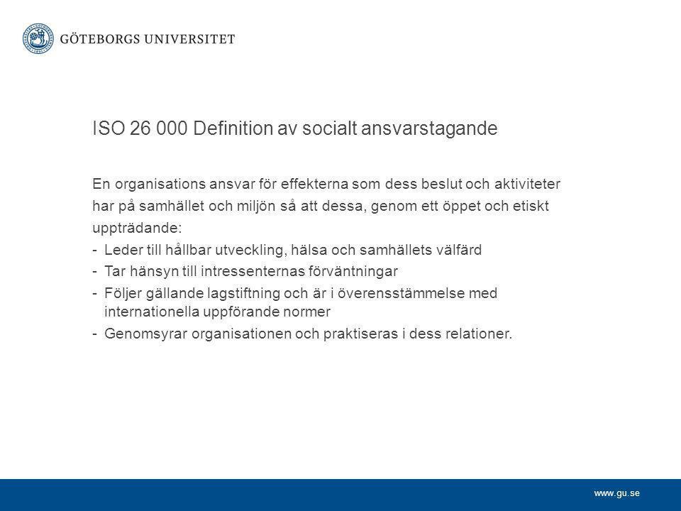 www.gu.se ISO 26 000 Definition av socialt ansvarstagande En organisations ansvar för effekterna som dess beslut och aktiviteter har på samhället och
