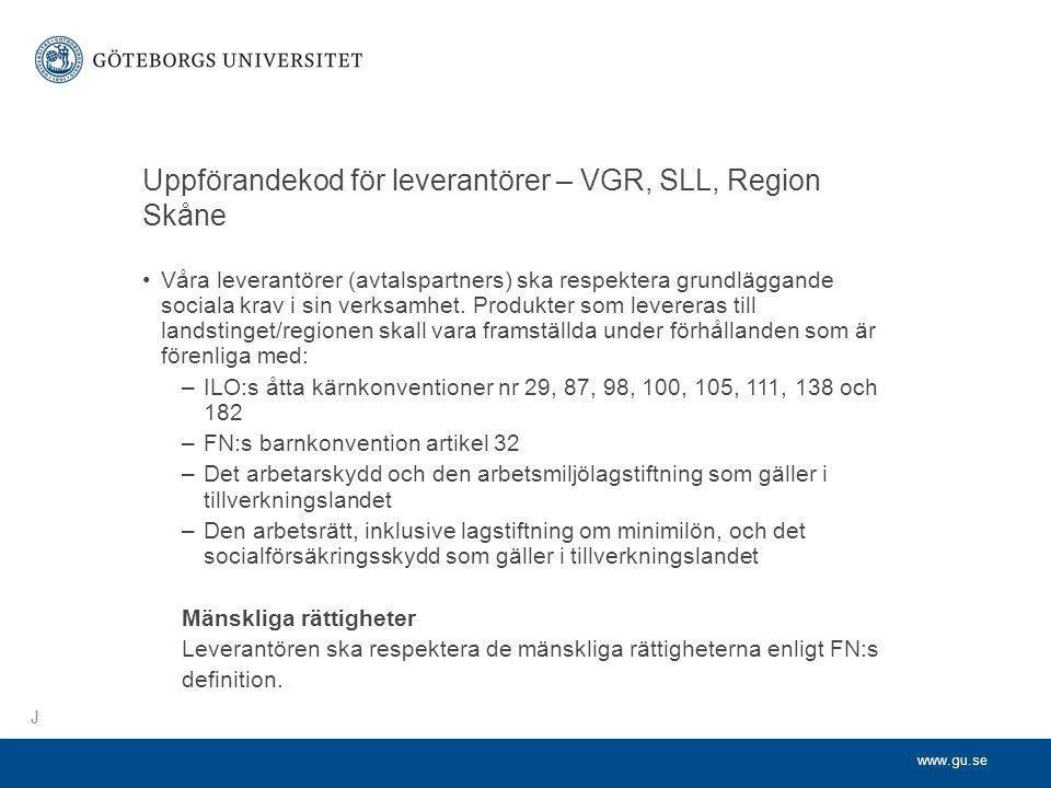 www.gu.se Uppförandekod för leverantörer – VGR, SLL, Region Skåne •Våra leverantörer (avtalspartners) ska respektera grundläggande sociala krav i sin