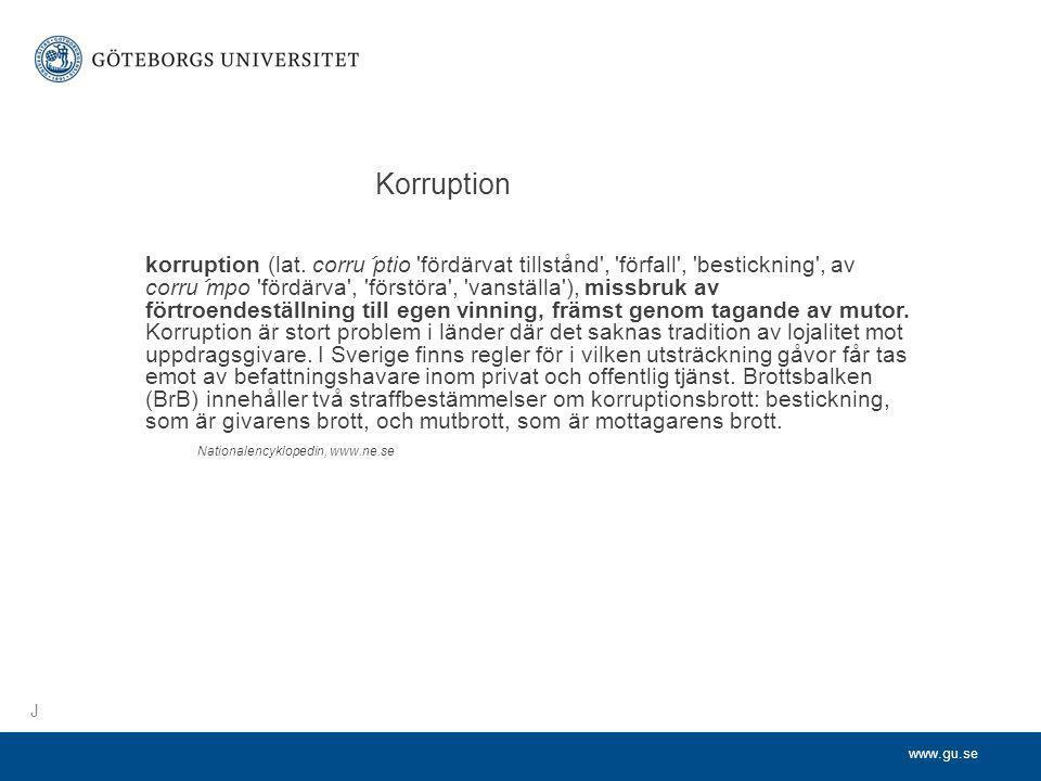 www.gu.se korruption (lat. corru´ptio 'fördärvat tillstånd', 'förfall', 'bestickning', av corru´mpo 'fördärva', 'förstöra', 'vanställa'), missbruk av