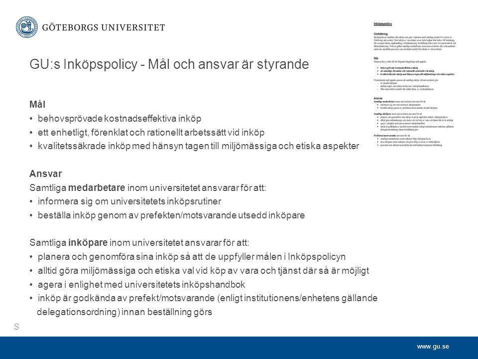 www.gu.se GU:s Inköpspolicy - Mål och ansvar är styrande Mål •behovsprövade kostnadseffektiva inköp •ett enhetligt, förenklat och rationellt arbetssät