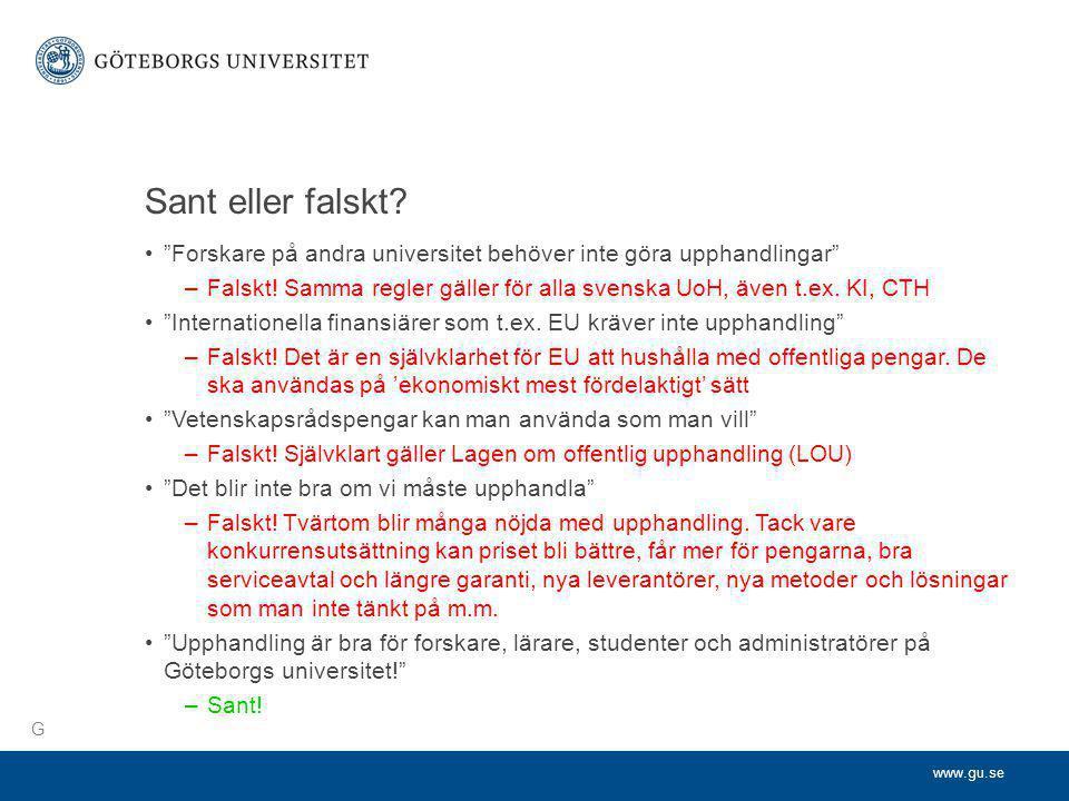 """www.gu.se Sant eller falskt? •""""Forskare på andra universitet behöver inte göra upphandlingar"""" –Falskt! Samma regler gäller för alla svenska UoH, även"""