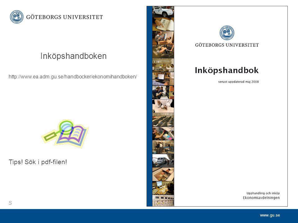 www.gu.se Inköpshandboken http://www.ea.adm.gu.se/handbocker/ekonomihandboken/ Tips! Sök i pdf-filen! S