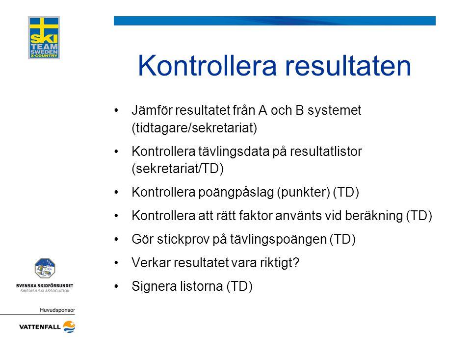 Kontrollera resultaten •Jämför resultatet från A och B systemet (tidtagare/sekretariat) •Kontrollera tävlingsdata på resultatlistor (sekretariat/TD) •