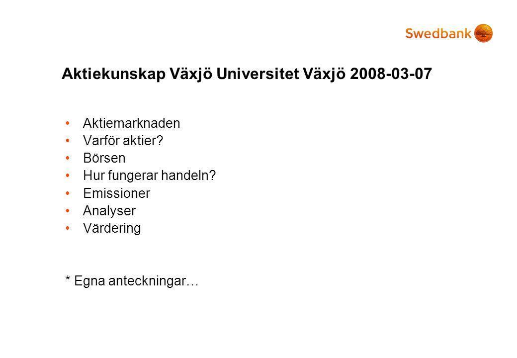 Aktiekunskap Växjö Universitet Växjö 2008-03-07 •Aktiemarknaden •Varför aktier? •Börsen •Hur fungerar handeln? •Emissioner •Analyser •Värdering * Egna