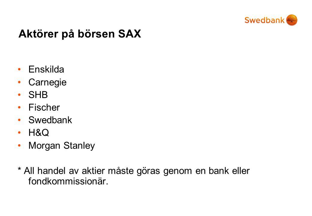 Aktörer på börsen SAX •Enskilda •Carnegie •SHB •Fischer •Swedbank •H&Q •Morgan Stanley * All handel av aktier måste göras genom en bank eller fondkomm