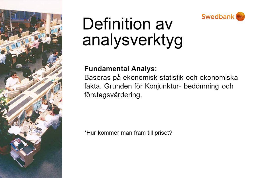 Definition av analysverktyg Fundamental Analys: Baseras på ekonomisk statistik och ekonomiska fakta. Grunden för Konjunktur- bedömning och företagsvär