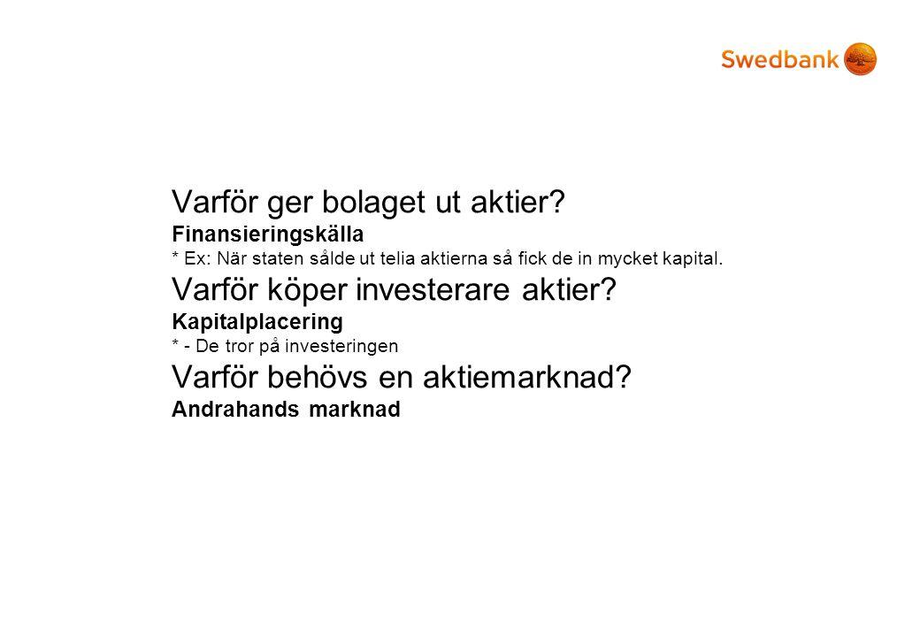 Sektorallokering Exempel på bolag i olika sektorer: Tillväxt: Hälsovård, IT Cykliskt: Skog, verkstad Räntekänsligt: Banker, fastighetsbolag *Visades ej.