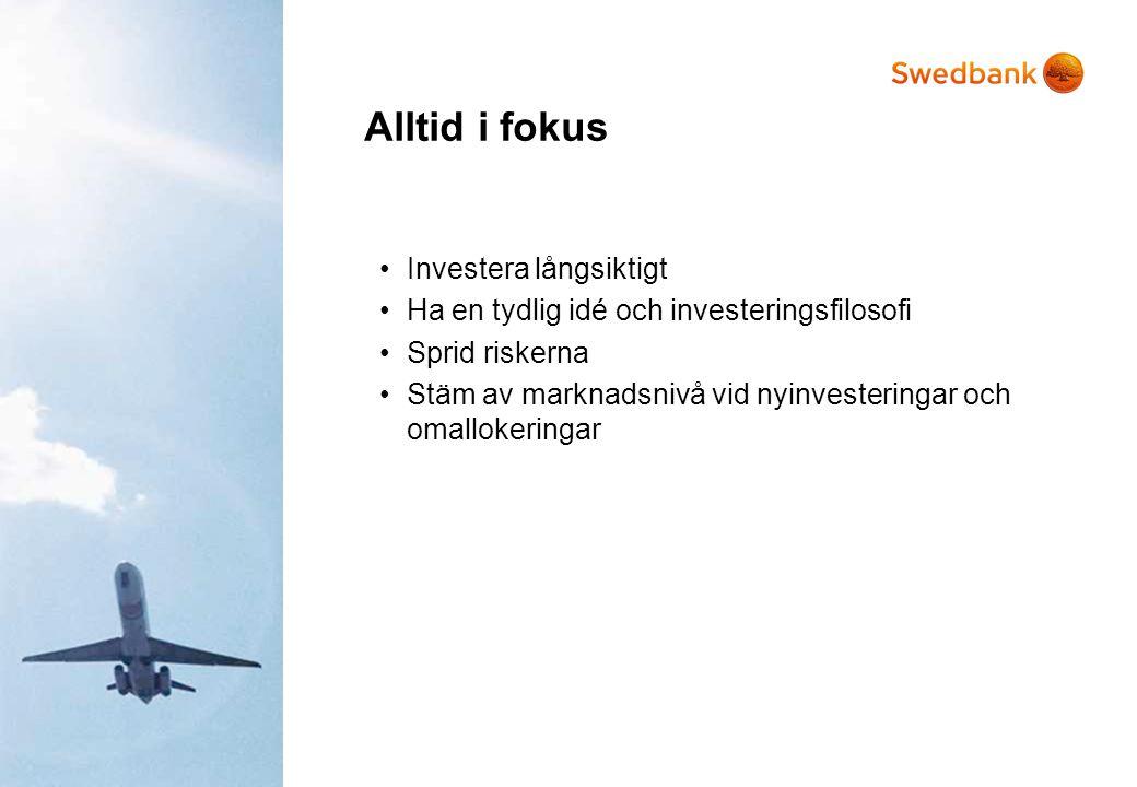 Alltid i fokus •Investera långsiktigt •Ha en tydlig idé och investeringsfilosofi •Sprid riskerna •Stäm av marknadsnivå vid nyinvesteringar och omallok