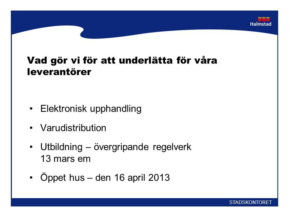 Vad gör vi för att underlätta för våra leverantörer •Elektronisk upphandling •Varudistribution •Utbildning – övergripande regelverk 13 mars em •Öppet hus – den 16 april 2013 STADSKONTORET
