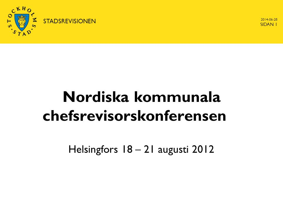 Nordiska kommunala chefsrevisorskonferensen Helsingfors 18 – 21 augusti 2012 2014-06-28 STADSREVISIONEN SIDAN 1