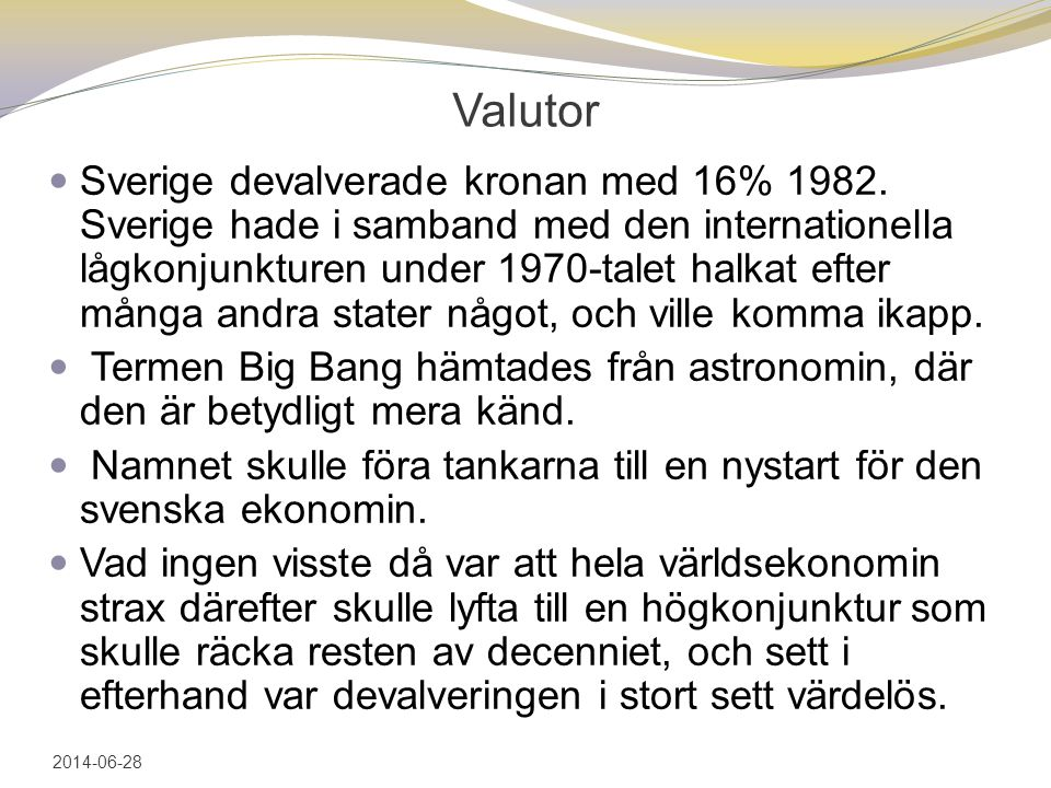 Valutor  Sverige devalverade kronan med 16% 1982. Sverige hade i samband med den internationella lågkonjunkturen under 1970-talet halkat efter många