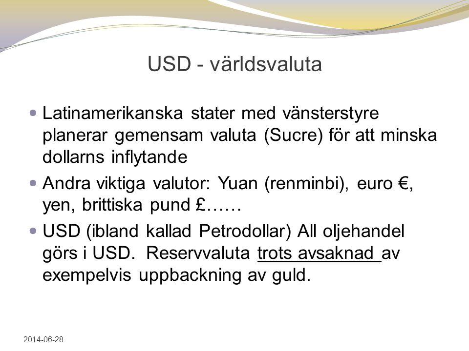 USD - världsvaluta  Latinamerikanska stater med vänsterstyre planerar gemensam valuta (Sucre) för att minska dollarns inflytande  Andra viktiga valutor: Yuan (renminbi), euro €, yen, brittiska pund £……  USD (ibland kallad Petrodollar) All oljehandel görs i USD.