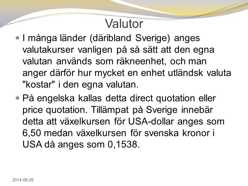 Valutor  I många länder (däribland Sverige) anges valutakurser vanligen på så sätt att den egna valutan används som räkneenhet, och man anger därför hur mycket en enhet utländsk valuta kostar i den egna valutan.