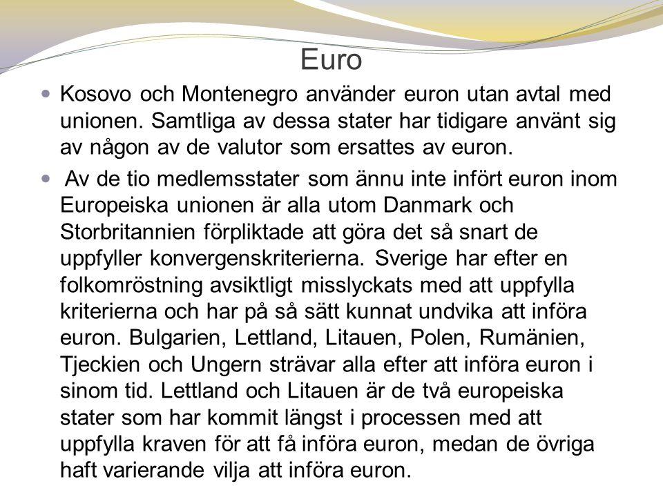 Euro  Kosovo och Montenegro använder euron utan avtal med unionen. Samtliga av dessa stater har tidigare använt sig av någon av de valutor som ersatt